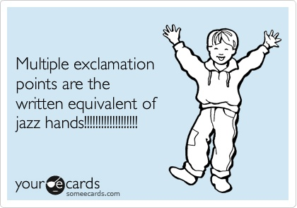 exclamation points are jazz hands