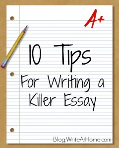 10 tips for writing a killer essay - Writing Essay Tips